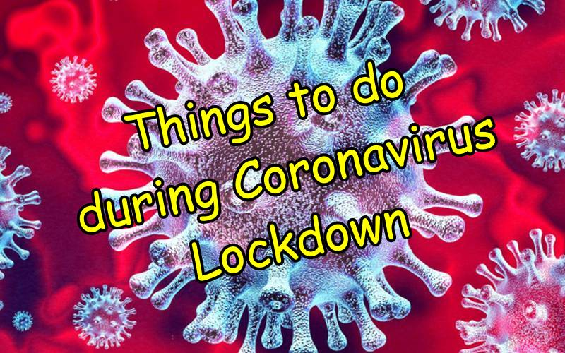 Things to do during coronavirus lockdown.